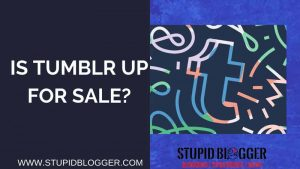 IS TUMBLR UP FOR SALE