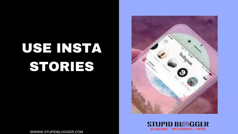 USE INSTAGRAM STORIES MORE OFTEN