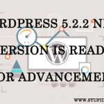 Wordpress 5.2.2 New Version is Ready for Advancement