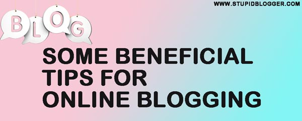 Some Beneficial Tips for Online Blogging