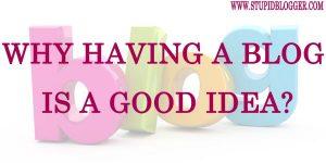 Why Having a Blog is Good Idea