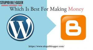 WordPress vs Blogger : which is best for making money