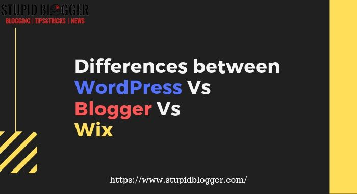 Difference between WordPress vs Blogger vs Wix