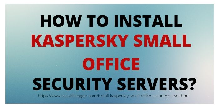 How to Install Kaspersky Small Office Security Server