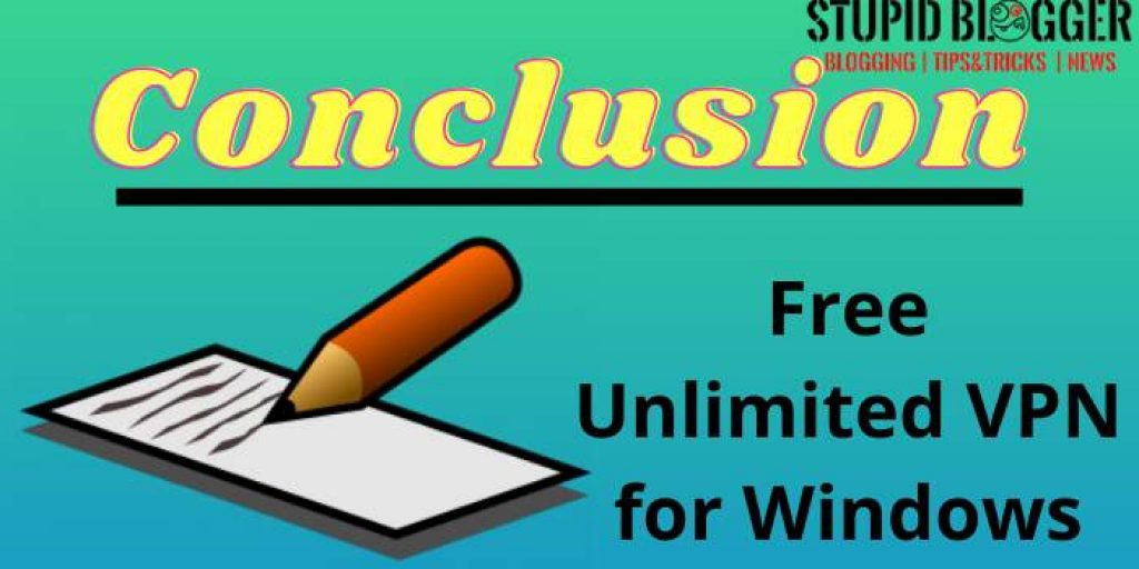 Conclusion – Free Unlimited VPN for Windows