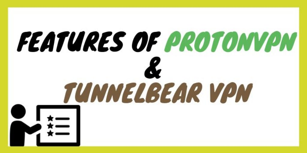 Features of ProtonVPN & TunnelBear VPN