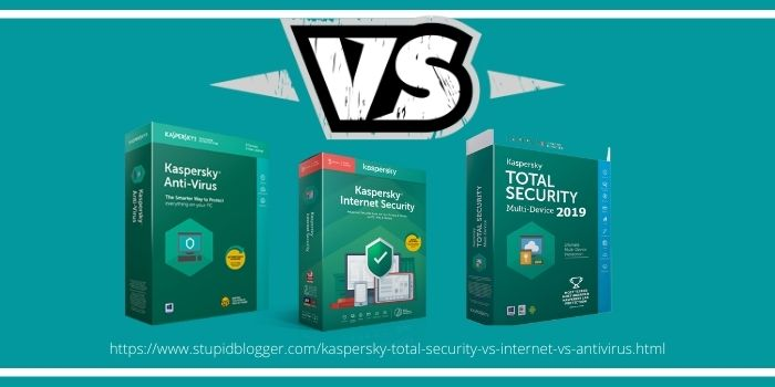 Kaspersky Total Security VS Internet VS Antivirus stupidblogger.com