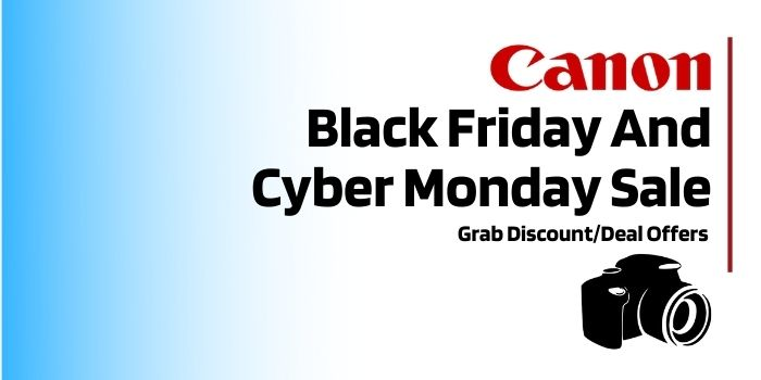 Canon Black Friday And Cyber Monday Sale
