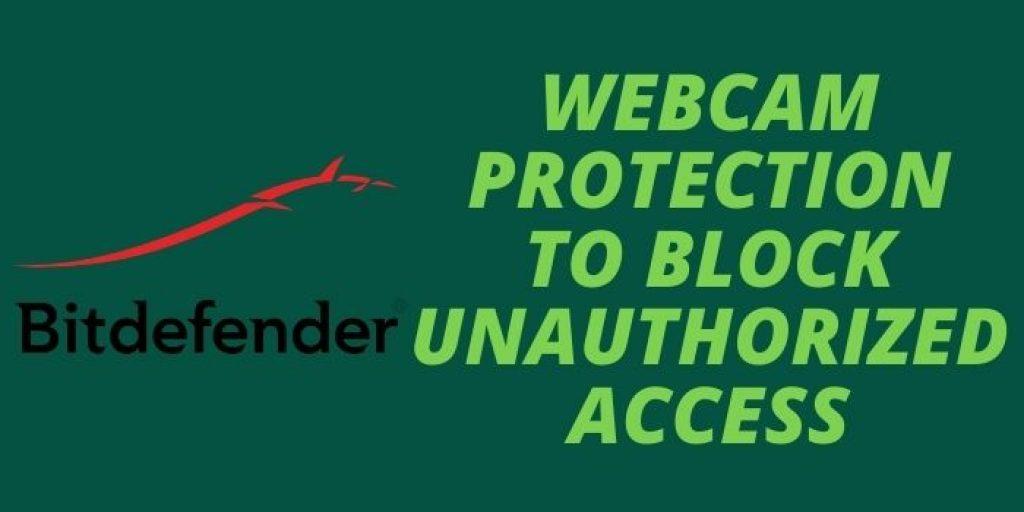 Bitdefender Antivirus_ Webcam protection to block unauthorized access
