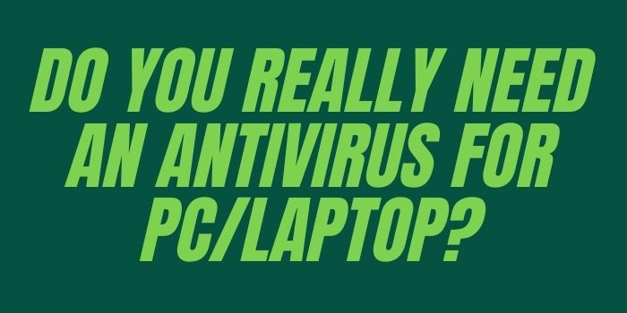 Do you really need an antivirus for PC_Laptop_