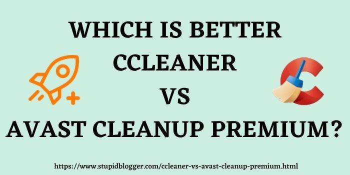 CCleaner vs Avast Cleanup www.stupidblogger.com