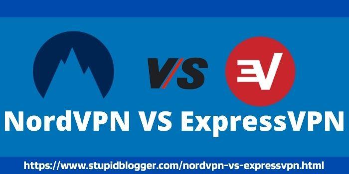 NordVPN Vs ExpressVPN stupidblogger.com