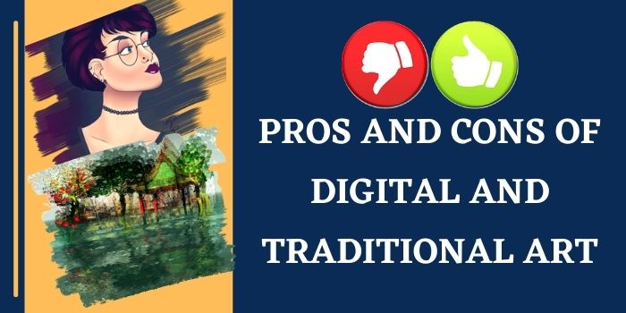Pros And Cons Of Digital And Traditional Art