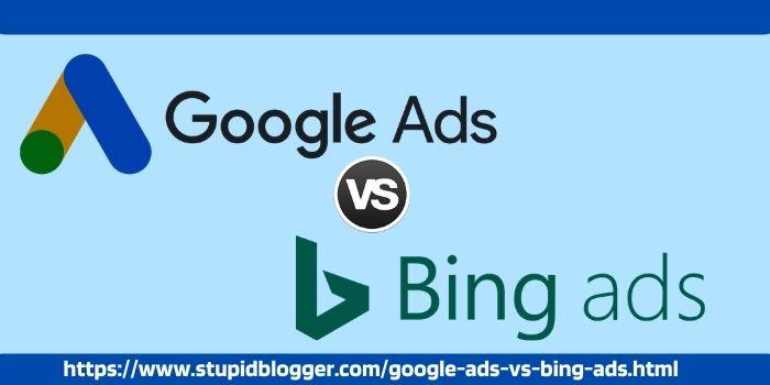 google ads vs bing ads www.stupidblogger.com