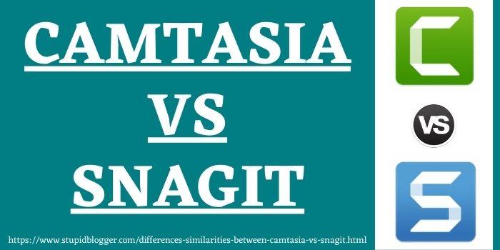 Camtasia vs Snagit www.stupidblogger.com
