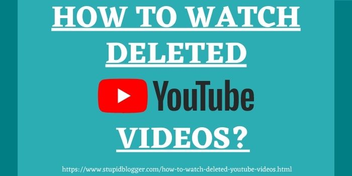 How to watch deleted YouTube Videos www.stupidblogger.com