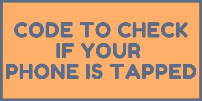code to check if your phone is tapped