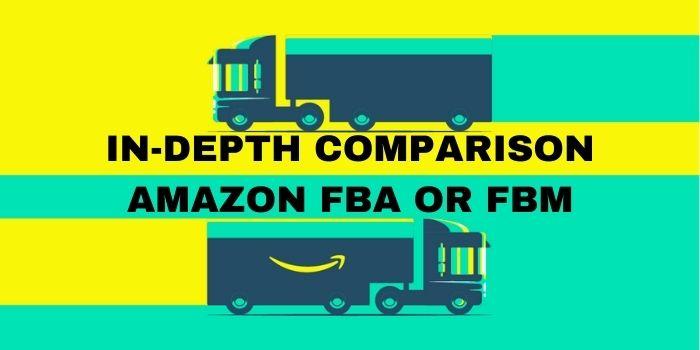 In-depth Comparison Amazon FBA or FBM