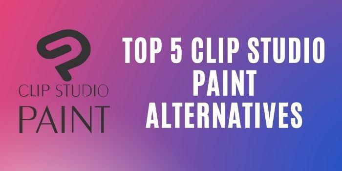Top 5 Clip Studio Paint Alternatives