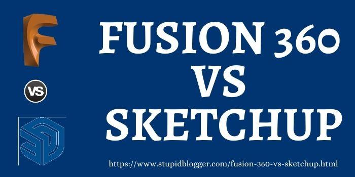 fusion 360 vs sketchup www.stupidblogger.com