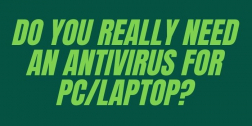 Do you really need an Antivirus for PC/Laptop?